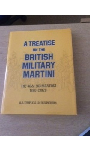"A Treatise on the British Military Martini  Vol 2 .40"" & .303"" Martinis"